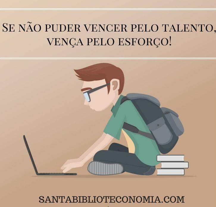 Se não puder vencer pelo talento, vença pelo esforço!